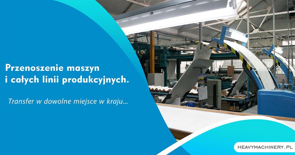 Przenoszenie maszyn i całych linii produkcyjnych.